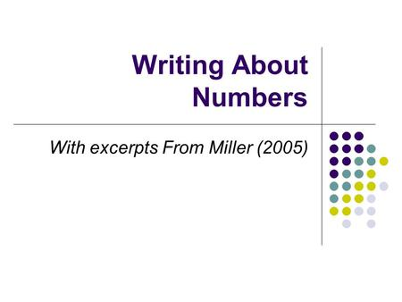 Writing About Numbers With excerpts From Miller (2005)