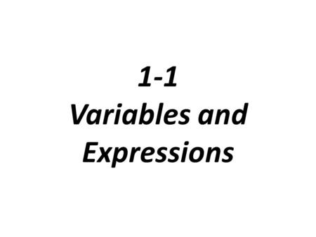 1-1 Variables and Expressions. Quantity: Anything that can be measured or counted Variable: a symbol, usually a letter, that represents the value(s) of.