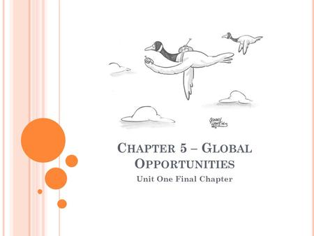 C HAPTER 5 – G LOBAL O PPORTUNITIES Unit One Final Chapter.