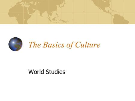 The Basics of Culture World Studies. What is culture?  Important words/ definitions are in BOLD The way of life shared by members of a society. A set.