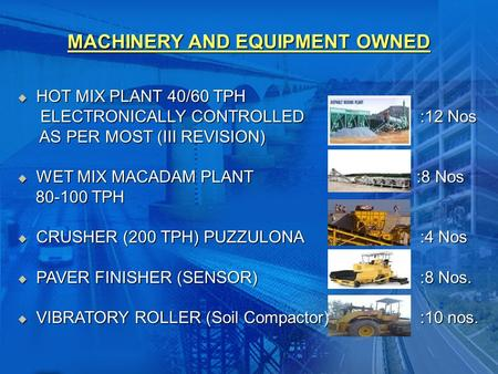 MACHINERY AND EQUIPMENT OWNED  HOT MIX PLANT 40/60 TPH ELECTRONICALLY CONTROLLED :12 Nos ELECTRONICALLY CONTROLLED :12 Nos AS PER MOST (III REVISION)