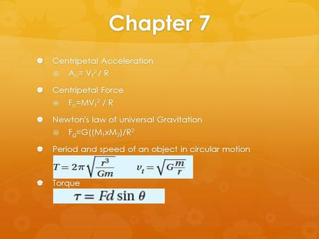 Chapter 7 Centripetal Acceleration Ac= Vt2 / R Centripetal Force