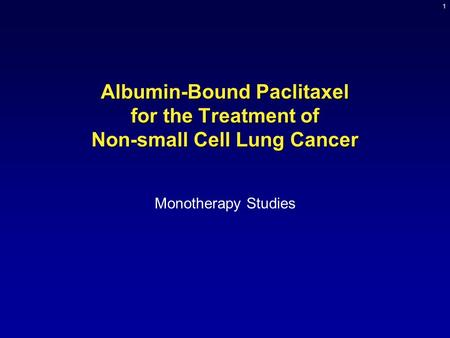1 Albumin-Bound Paclitaxel for the Treatment of Non-small Cell Lung Cancer Monotherapy Studies.