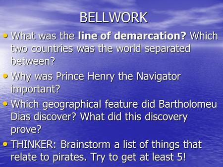 BELLWORK What was the line of demarcation? Which two countries was the world separated between? What was the line of demarcation? Which two countries was.