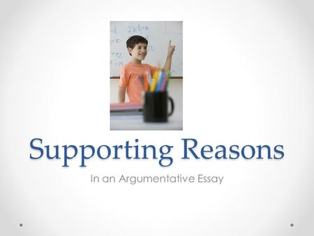 Supporting Reasons In an Argumentative Essay. Essay Organization 1. o Introduction o Opinion Statement o 3 Strong, Factual Reasons 2. Reason 1 3. Reason.