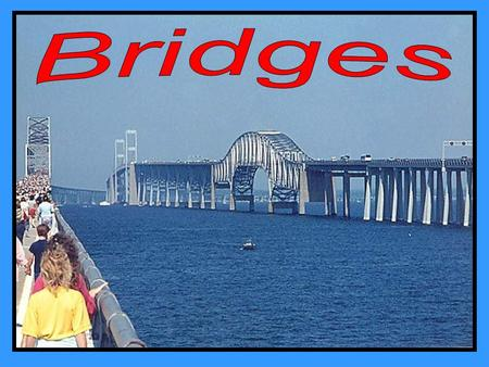 There are four different kinds of bridges 1. Beam bridge 2. Cantilever bridge 3. Arch bridge 4. Hanging bridge.