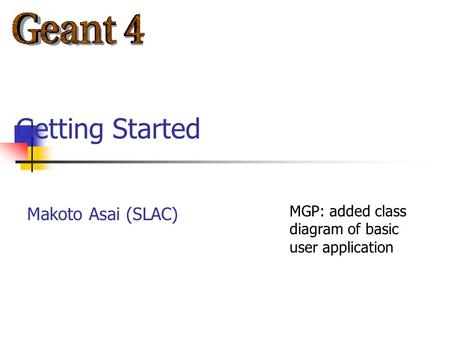 Makoto Asai (SLAC) Getting Started MGP: added class diagram of basic user application.