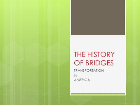 THE HISTORY OF BRIDGES TRANSPORTATION IN AMERICA.