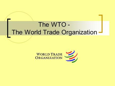 The WTO - The World Trade Organization. What is the WTO? Definition Organization to supervise and liberalize international trade -> forum for governments.