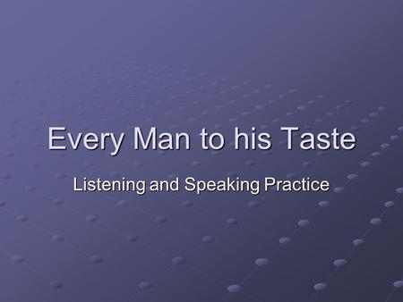 Every Man to his Taste Listening and Speaking Practice.