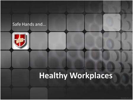 Healthy Workplaces Safe Hands and…. World Health Organisation 2 Million Deaths Annually 286 Million Workplace accidents resulting in an average of 3 lost.