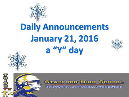 "Daily Announcements January 21, 2016 a ""Y"" day. The Cocoa and Cram scheduled for today and tomorrow (friday) has been CANCELED. Do not stay after school."