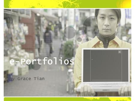 e-Portfolios By Grace Tian E-PORTFOLIO BACKGROUND.