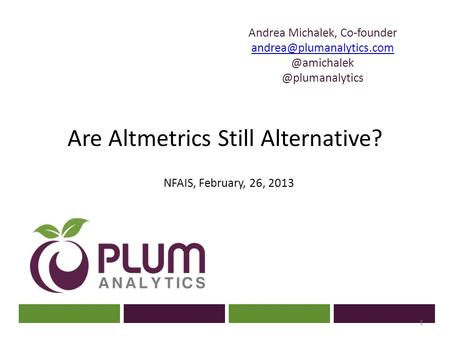 ? Andrea  Are Altmetrics Still Alternative? NFAIS, February, 26, 2013 1.