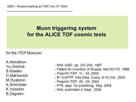 Muon triggering system for the ALICE TOF cosmic tests for the ITEP Moscow: A.Akindinov Yu.Grishuk S.Kiselev D.Mal'kevich M.Ryabinin A.Smirnitski K.Voloshin.