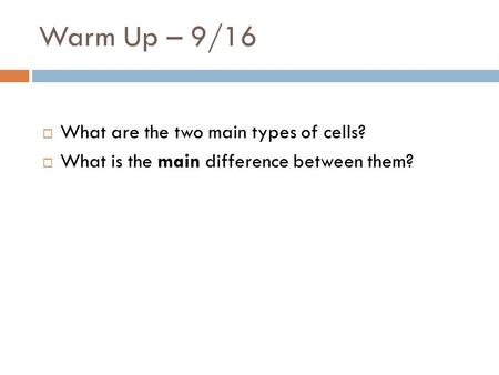 Warm Up – 9/16 What are the two main types of cells?