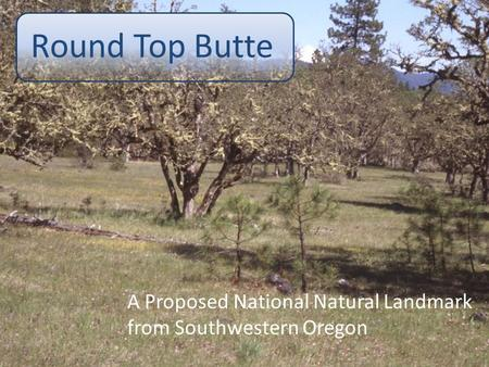 Round Top Butte A Proposed National Natural Landmark from Southwestern Oregon.