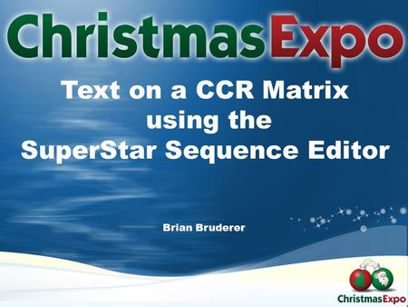 Text on a CCR Matrix using the SuperStar Sequence Editor Brian Bruderer.