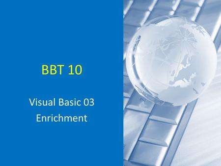 BBT 10 Visual Basic 03 Enrichment. Tip Before creating any files for your project, first create a new folder Save all of your files in the folder Pieces.