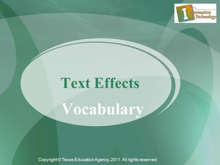 Vocabulary Text Effects Copyright © Texas Education Agency, 2011. All rights reserved.