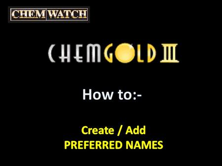 Create / Add PREFERRED NAMES Select this button to view the Chemwatch 'we write' Gold MSDS.