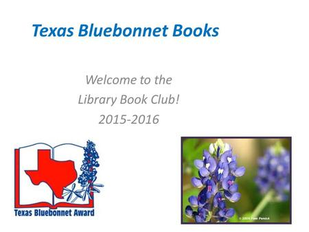 Texas Bluebonnet Books Welcome to the Library Book Club! 2015-2016.