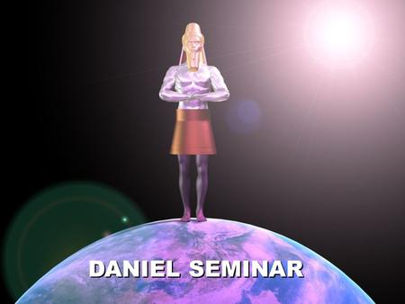 DANIEL SEMINAR. Daniel sees a man  come to God's judgment throne.To him is given the world kingdom forever.