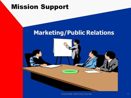 Corporate Learning Course1 Mission Support Marketing/Public Relations.