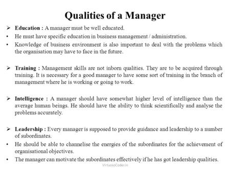 Qualities of a Manager Education : A manager must be well educated.