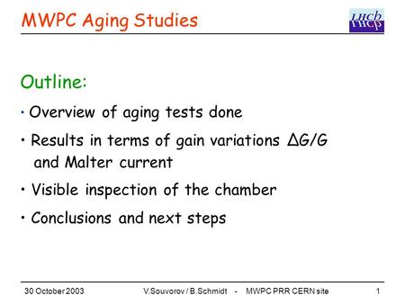 30 October 2003V.Souvorov / B.Schmidt - MWPC PRR CERN site1 MWPC Aging Studies Outline: Overview of aging tests done Results in terms of gain variations.