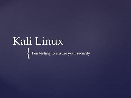 { Kali Linux Pen testing to ensure your security.