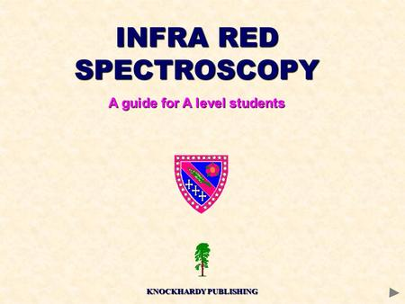INFRA RED SPECTROSCOPY A guide for A level students KNOCKHARDY PUBLISHING.