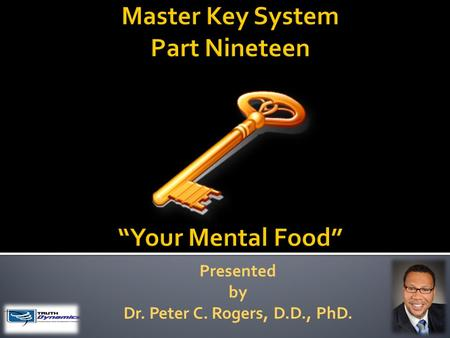 Presented by Dr. Peter C. Rogers, D.D., PhD.. Your Mental Food Fear is a powerful form of thought The way to overcome fear is to become conscious of power.