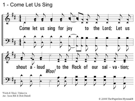 Come let us sing for joy to the Lord; Let us shout aloud to the Rock of our salvation; Let us come before Him with thanksgiving And extol Him with music.
