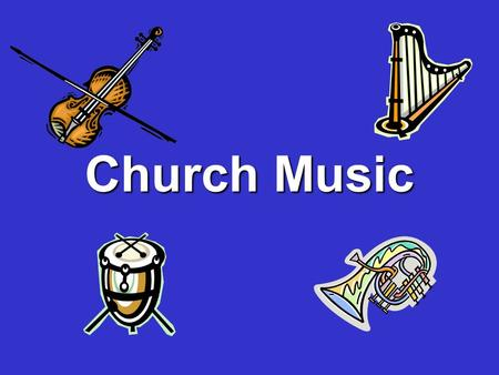 "Church Music. 2 Mechanical Instruments ""Although Josephus tells of the wonderful effects produced in the Temple by the use of instruments, the first Christians."