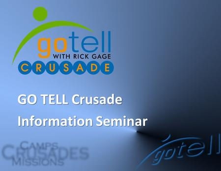 GO TELL Crusade Information Seminar. Mission of GO TELL Crusades To fulfill the Great Commission of Jesus Christ for the purpose of advancing the Kingdom.