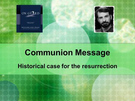 Communion Message Historical case for the resurrection.