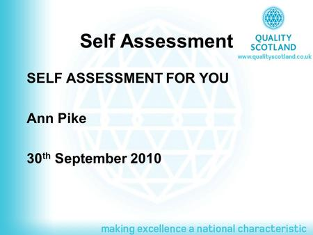 Self Assessment SELF ASSESSMENT FOR YOU Ann Pike 30 th September 2010.