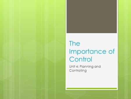 The Importance of Control Unit 4: Planning and Controlling.