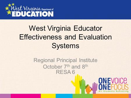 West Virginia Educator Effectiveness and Evaluation Systems Regional Principal Institute October 7 th and 8 th RESA 6.