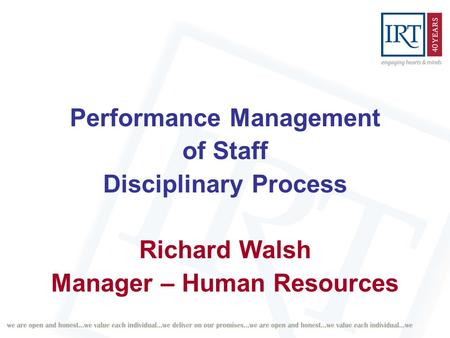 Performance Management of Staff Disciplinary Process Richard Walsh Manager – Human Resources.