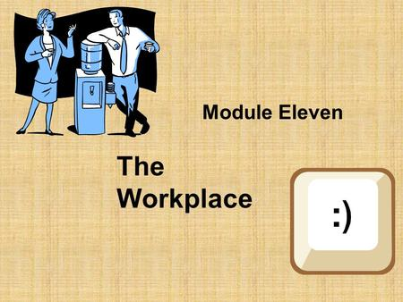 Module Eleven The Workplace 1. Diversity in the Workplace May be generational. May be influenced by the ability of the employees. May be influenced by.