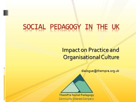 Impact on Practice and Organisational Culture ThemPra Social Pedagogy Community Interest Company.