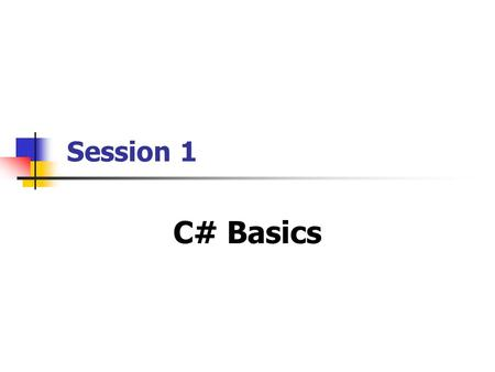 Session 1 C# Basics. C# Simplified / Session 1 / 2 of 45 Objectives Explain the need for C# Discuss flow of control of a C# program List the fundamental.