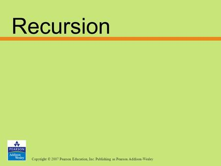 Copyright © 2007 Pearson Education, Inc. Publishing as Pearson Addison-Wesley Recursion.