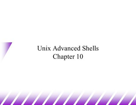 Unix Advanced Shells Chapter 10. Unix Shells u Command Line Interpreter –once logged in, login gives control to a shell –it prompts for input, then parses,