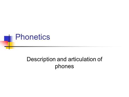 Phonetics Description and articulation of phones.
