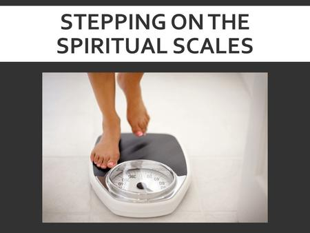 Stepping on the Spiritual Scales
