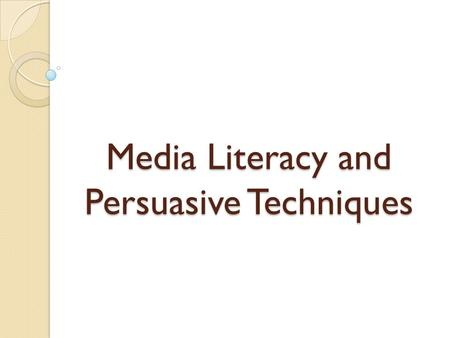 Media Literacy and Persuasive Techniques