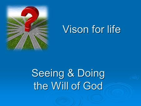 Vison for life Seeing & Doing the Will of God. Doing the Will of God.